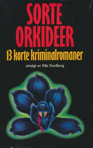 SORTE ORKIDEER.  13 korte kriminalromaner utvalgt av Nils Nordberg.