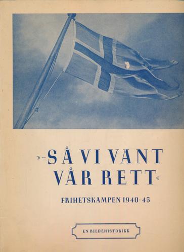 -så vi vant vår rett. Frihetskampen 1940-45. En bildehistorikk.