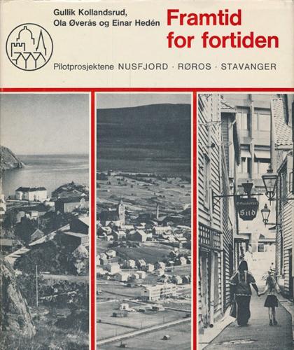 Framtid for fortiden.  Pilotprosjektene NUSFJORD / RØROS / STAVANGER.