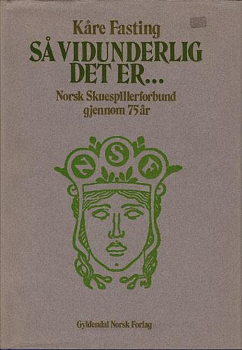 Så vidunderlig det er... Norsk Skuespillerforbund gjennom 75 år.