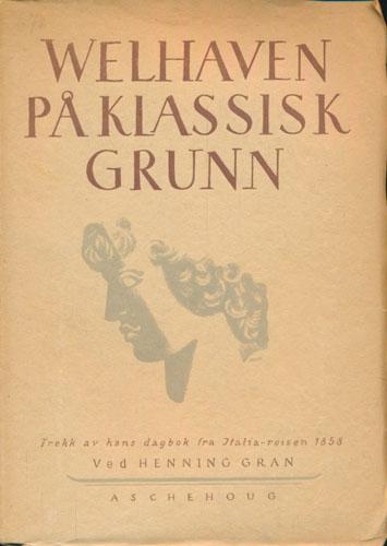 (WELHAVEN) Welhaven på klassisk grunn. Trekk av hans dagbok fra Italia-reisen 1858 ved -.