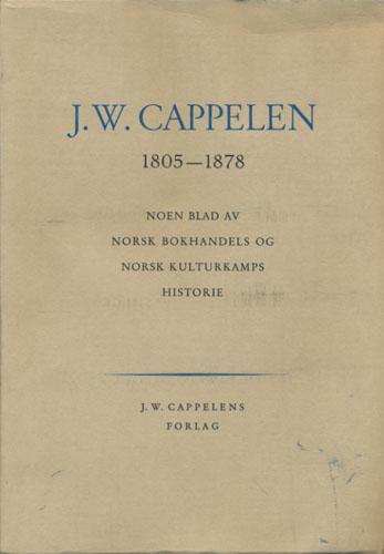 (CAPPELEN) J.W. Cappelen. 1805-1878. Noen blad av norsk bokhandels og norsk kulturkamps historie.