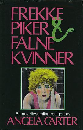 FREKKE PIKER & FALNE KVINNER.  En novellesamling redigert av Angela Carter.