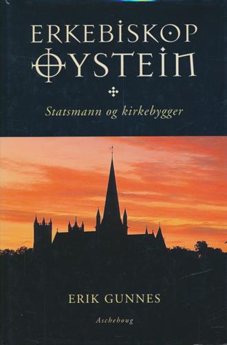 Erkebiskop Øystein. Statsmann og kirkebygger.