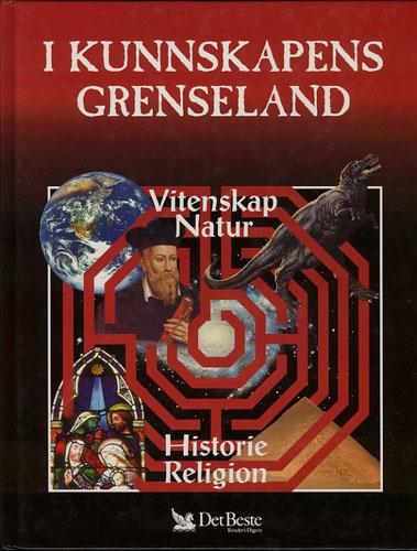 I KUNNSKAPENS GRENSELAND.  Historie. Natur. Vitenskap.