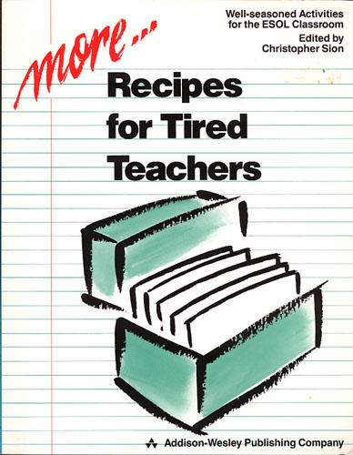 MORE RECIPES FOR TIRED TEACHERS.  Well-Seasoned Activities for the ESOL Classroom. Edited by Christopher Sion.