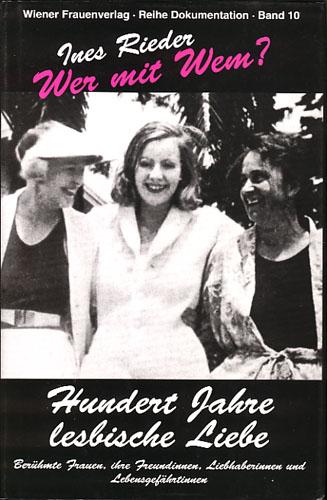 Wer mit Wem? -Hundert Jahre Lesbische Liebe. Berühmte Frauen, ihre Freundinnen, Liebhaberinnen und Lebensgefährtinnen.