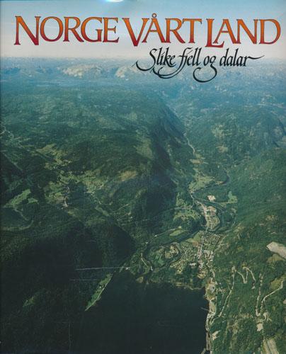 """NORGE VÅRT LAND.  Daler, fjell og fjordbygder i Sør-Norge. """"Slike fjell og dalar""""."""