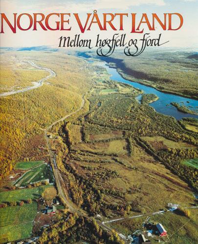 """NORGE VÅRT LAND.  Daler, fjell og fjordbygder i Nord-Norge. """"Mellom høgfjell og fjord""""."""