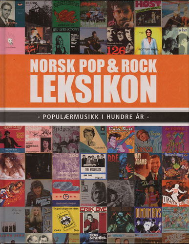 Norsk pop & rock leksikon. Populærmusikk i hundre år.