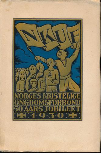 Norges Kristelige Ungdomsforbund. TIl 50 års jubileet ved landsmøtet i Oslo 27.-29. juni 1930. Redigert av -.