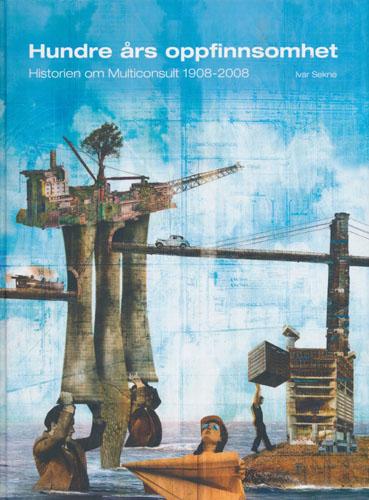 Hundre års oppfinnsomhet. Historien om Multiconsult 1908-2008.