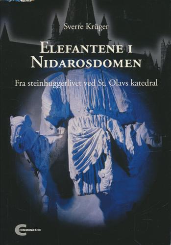Elefantene i Nidarosdomen. Fra steinhuggerlivet ved St. Olavs katedral.
