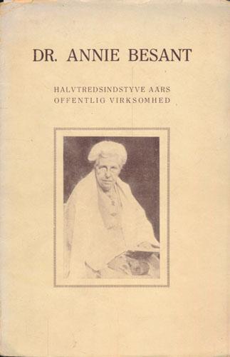 (BESANT, ANNIE) Dr. Annie Besant. Halvtredsindstyve Aars Offentlig Virksomhed. Oversat fra engelsk af A.T. Kapel.