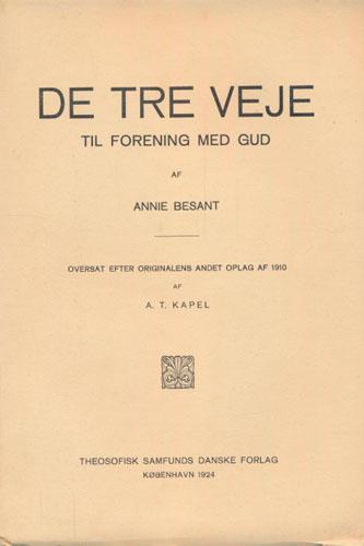 De Tre Veje til Forening med Gud. Forelæsninger, holdte ved Theosofisk Samfunds indiske Sektions sjette Aarsmøde i Benares den 19de, 20de og 21de Oktober 1896. Oversat af A.T. Kapel.