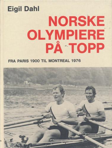 Norske olympiere på topp. Fra Paris 1900 til Montreal
