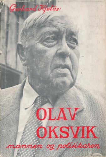 (OKSVIK, OLAV) Olav Oksvik. Mannen og politikaren.