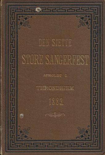 BERETNING OM DEN SJETTE STORE SANGERFEST AFHOLDT I THRONDHJEM 17-21 JUNI 1883.