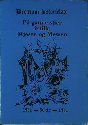 (RINGSAKER) Brøttum historielag. På gamle stier imilla Mjøsen og Messen. (Årbok).