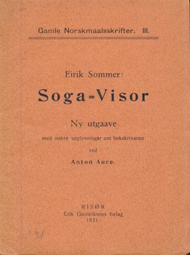 Soga-Visor. Ny utgaave med nokre upplysningar um bokskrivaren ved Anton Aure.