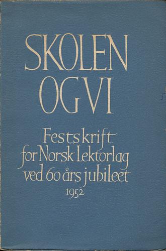 SKOLEN OG VI.  Festskrift til Norsk Lektorlag ved 60-årsjubileet.