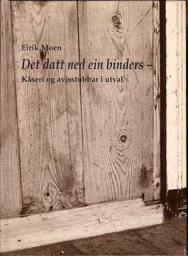 Det datt ned ein binders -. Kåseri og avisstubbar i utval. Illustrert av Åshild Havåg Bergseth.
