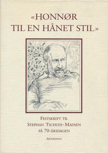 """(TSCHUDI-MADSEN, STEPHEN) """"Honnør til en hånet stil"""". Festskrift til Stephen Tschudi-Madsen på 70-årsdagen."""