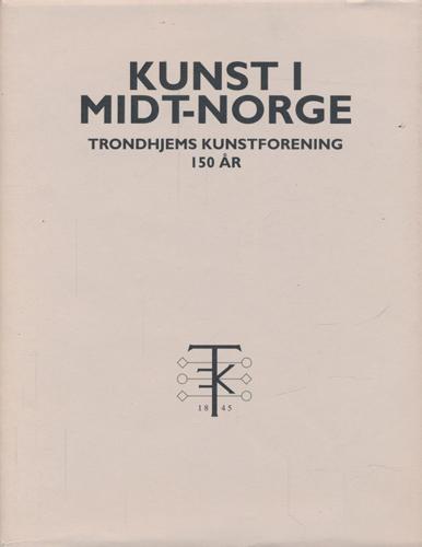 KUNST I MIDT-NORGE.  Trondhjems kunstforening 150 år.