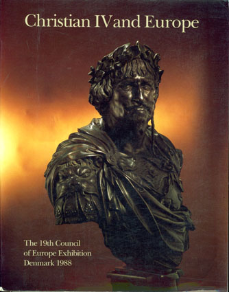 CHRISTIAN IV AND EUROPE.  The 19th Council of Europe Exhibition Denmark 1988.