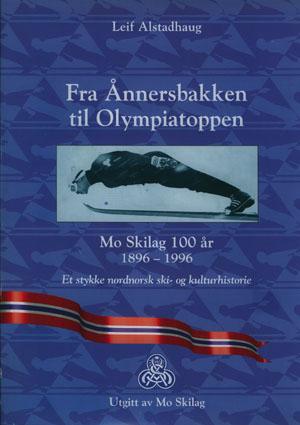 Fra Ånnersbakken til Olympiatoppen. Mo skilag 100 år 1896-1996. Et stykke nordnorsk ski- og kulturhistorie.