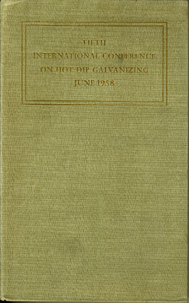 FIFTH INTERNATIONAL CONFERENCE ON HOT DIP GALVANIZING.  Edited proceedings of the Benelux Conference held by the European General Galvanizers Association in Holland and Belgium June 1958.