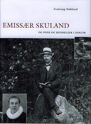 (SKULAND, GUNVALD) Emissær Skuland og folk og hendelser i Holum.