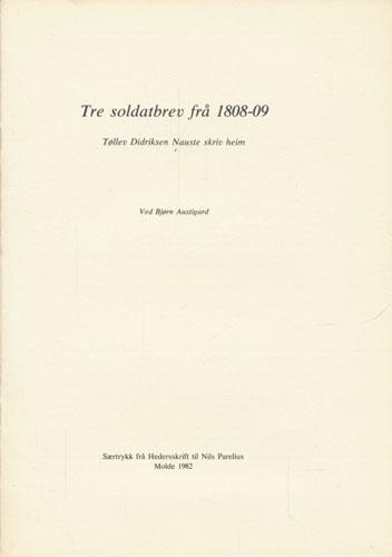 Tre soldatbrev frå 1808-09. Tøllev Didriksen Nauste skriv heim. Ved -.