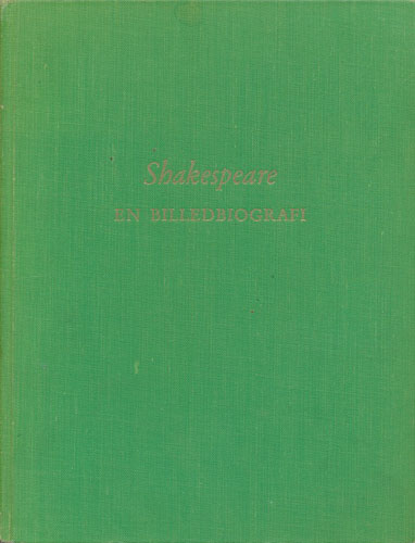(SHAKESPEARE, WILLIAM) Shakespeare. En billedbiografi.