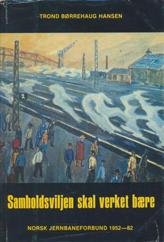Samholdsviljen skal verket bære. Norsk Jernbaneforbund 1952 -