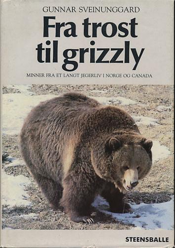 Fra trost til grizzly. Minner fra et langt jegerliv i Norge og Canada.