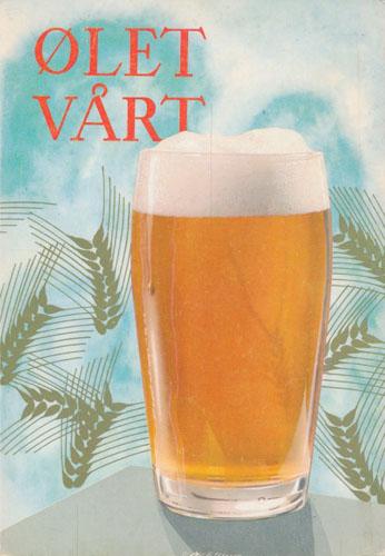 ØLET VÅRT.  (Omslagstittel). Om ølet, dets tilvirkning og omsetning.