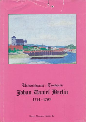 (BERLIN, JOHAN DANIEL) Johan Daniel Berlin 1714-1787. Universalgeniet i Trondheim.