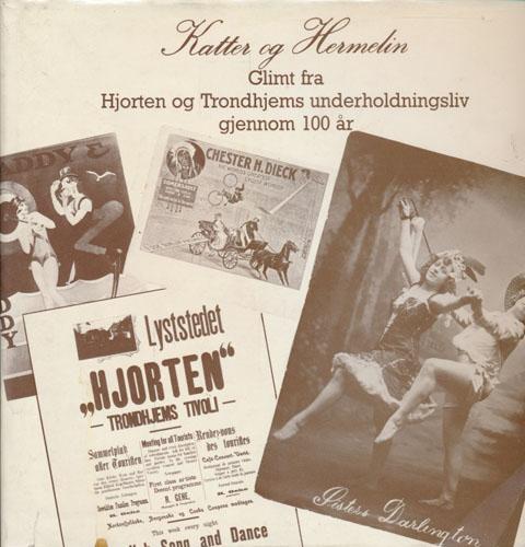 Katter og Hermelin. Glimt fra Hjorten og Trondhjems underholdningsliv gjennom 100 år.