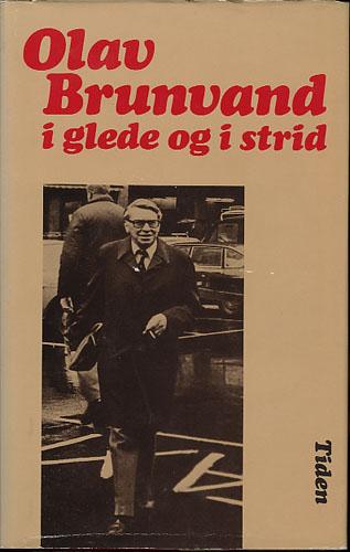 (BRUNVAND, OLAV) Olav Brunvand i glede og strid.