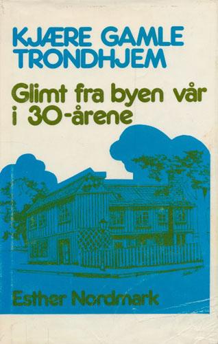 Kjære gamle Trondhjem. Glimt fra byen vår i 30-årene.