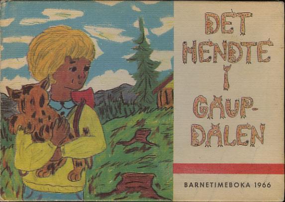 (BARNETIMEBOKA) DET HENDTE I GAUP-DALEN.