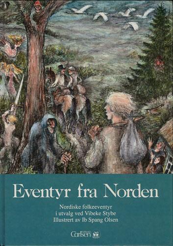 EVENTYR FRA NORDEN.  Nordiske folkeeventyr i utvalg ved Vibeke Stybe. Illustrert av Ib Spang Olsen.