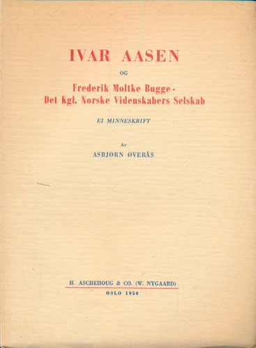 (AASEN, IVAR) Ivar Aasen og Frederik Moltke Bugge - Det kgl. Norske Videnskabers Selskab. Et minneskrift.