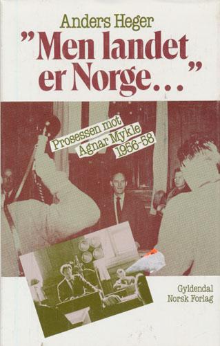 """(MYKLE, AGNAR) """"Men landet er Norge..."""" Prosessen mot Agnar Mykle 1956-58."""