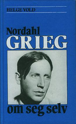 (GRIEG, NORDAHL) Nordahl Grieg om seg selv.