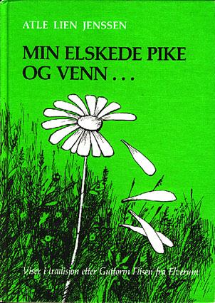 Min elskede pike og venn... Viser i tradisjon etter Guttorm Flisen fra Elverum.