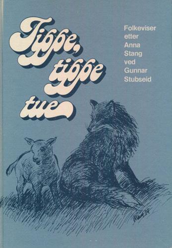 Tippe, tippe tue. Viser, aukerim og sullar etter -. Nedskrivne av Gunnar Stubseid.