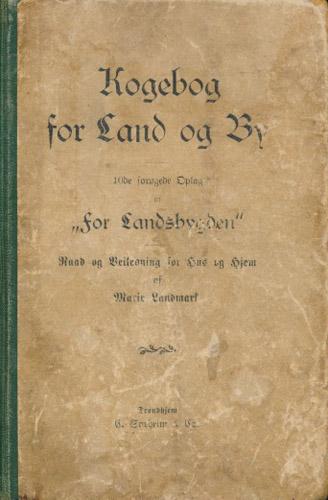 Kogebog for Land og By. Raad og veiledning for hus og hjem.