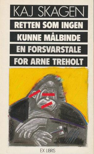 (TREHOLT, ARNE) Retten som ingen kunne målbinde. En forsvarstale for Arne Treholt.